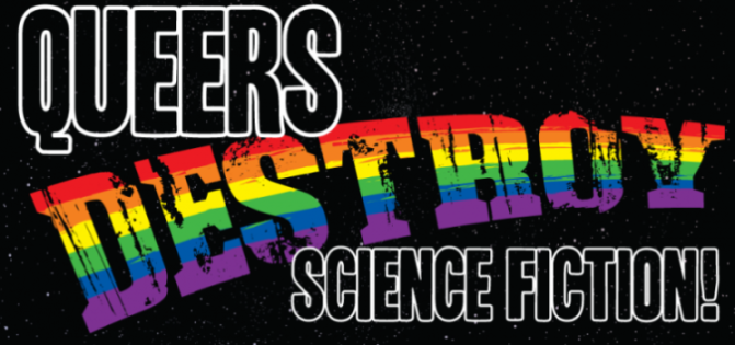 Reading Queers Destroy Science Fiction is a great way to celebrate the SCOTUS marriage equality ruling