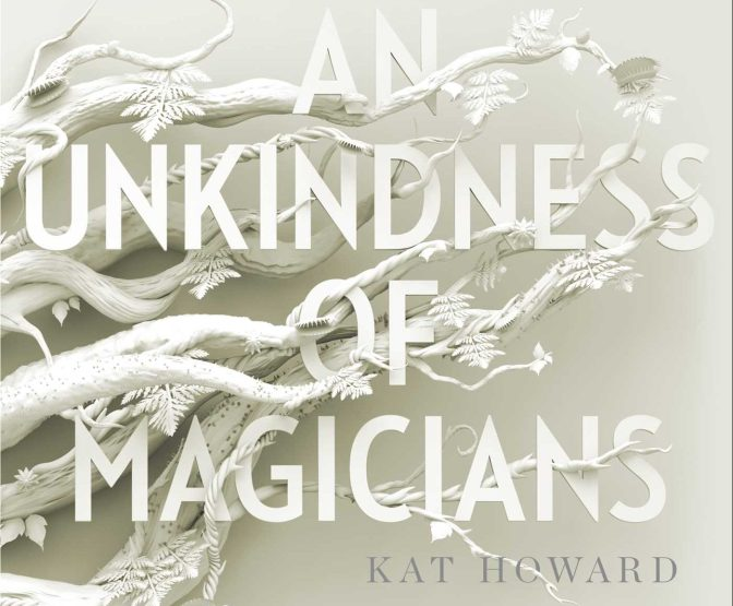 Book Review: An Unkindness of Magicians by Kat Howard